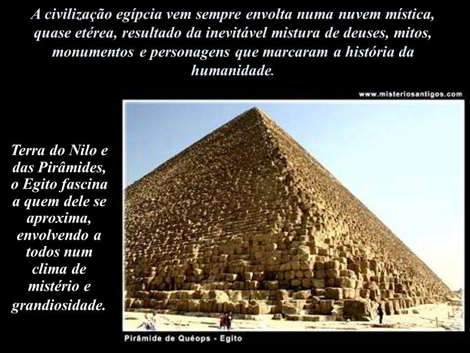 A civilização egípcia vem sempre envolta numa nuvem mística, quase etérea, resultado da inevitável mistura de deuses, mitos, monumentos e personagens