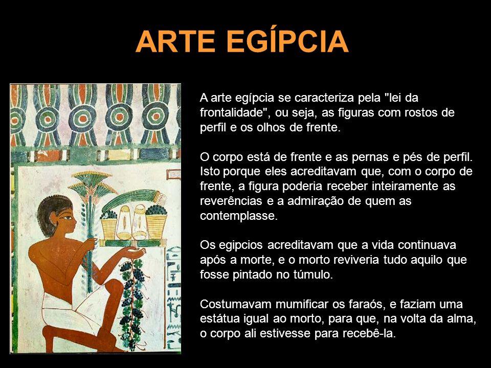 ARTE EGÍPCIA A arte egípcia se caracteriza pela