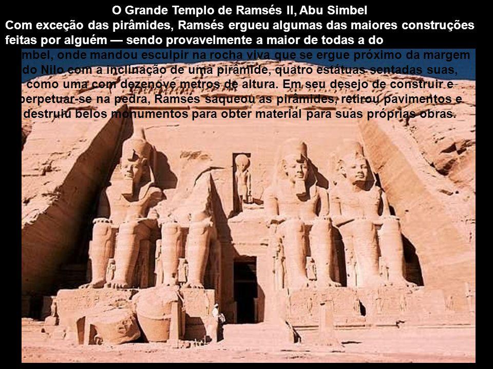 O Grande Templo de Ramsés II, Abu Simbel Com exceção das pirâmides, Ramsés ergueu algumas das maiores construções feitas por alguém sendo provavelment
