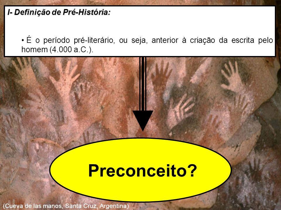 I- Definição de Pré-História: É o período pré-literário, ou seja, anterior à criação da escrita pelo homem (4.000 a.C.).