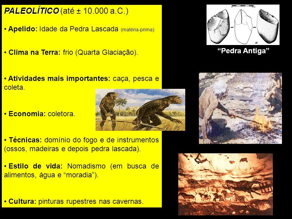 PALEOLÍTICO PALEOLÍTICO (até ± 10.000 a.C.) Apelido: Idade da Pedra Lascada (matéria-prima).