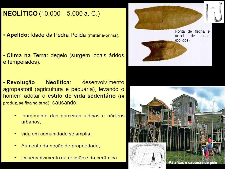 NEOLÍTICO (10.000 – 5.000 a.C.) Apelido: Idade da Pedra Polida (matéria-prima).