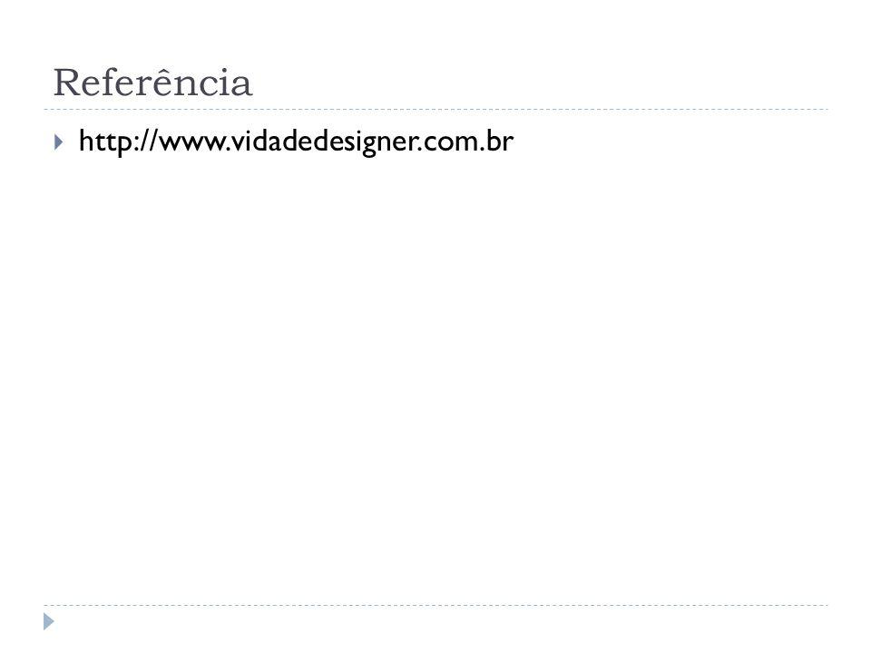 Referência http://www.vidadedesigner.com.br