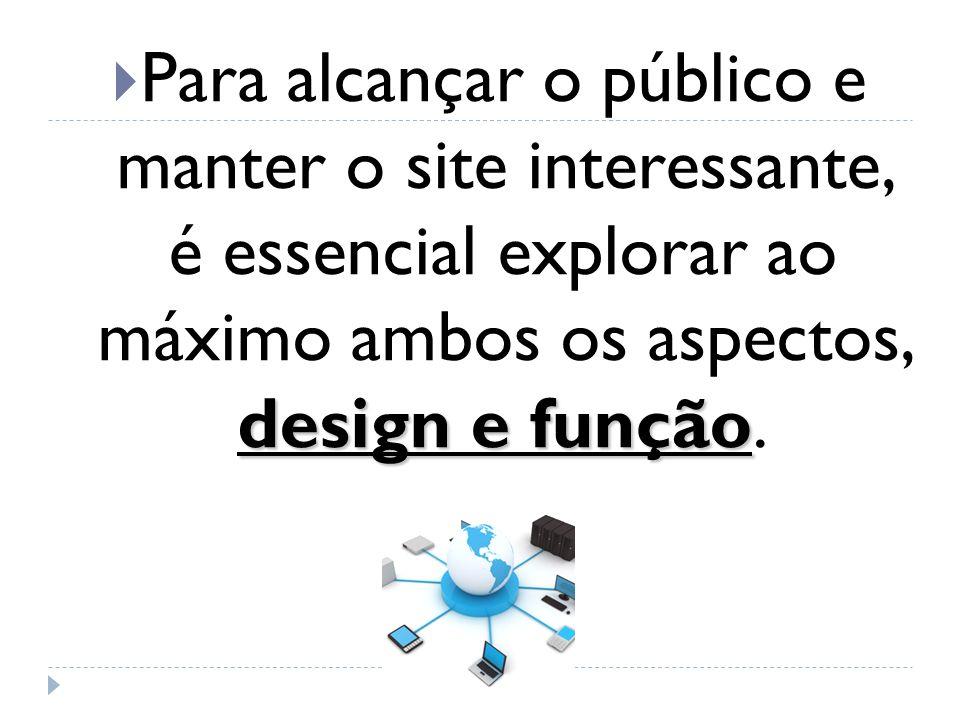 design e função Para alcançar o público e manter o site interessante, é essencial explorar ao máximo ambos os aspectos, design e função.