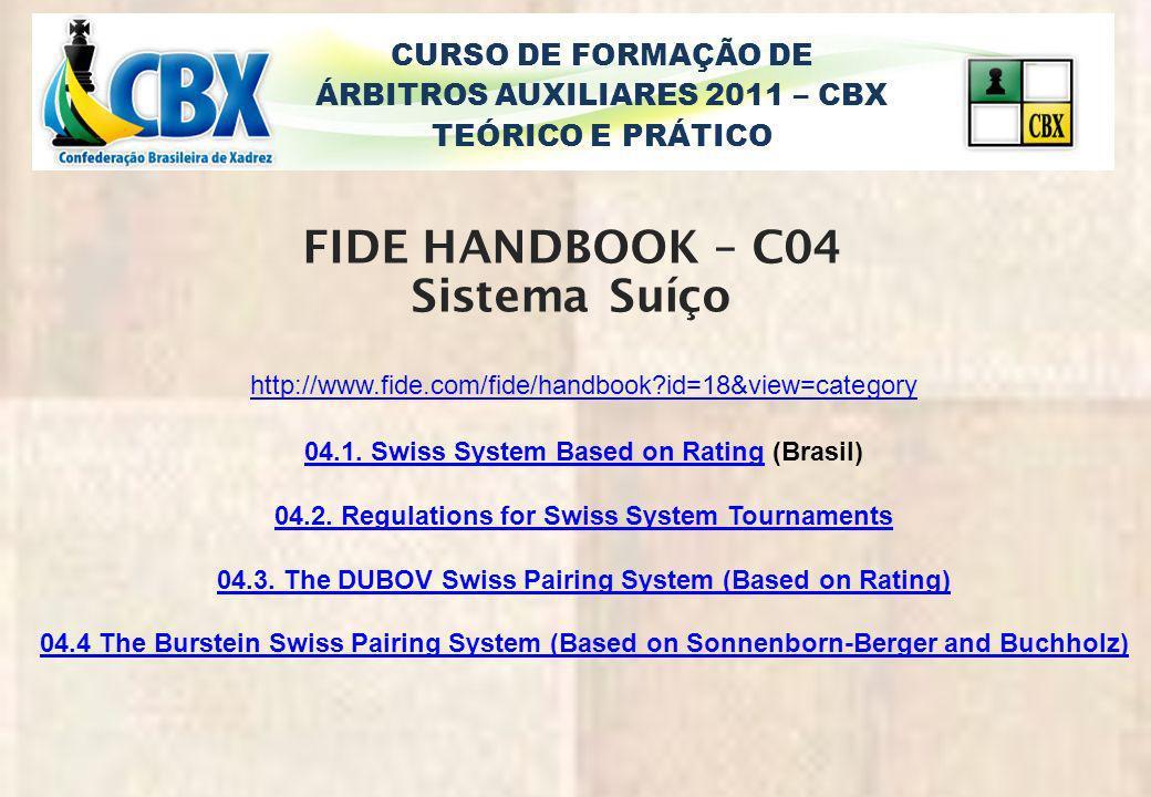 CURSO DE FORMAÇÃO DE ÁRBITROS AUXILIARES 2011 – CBX TEÓRICO E PRÁTICO FIDE HANDBOOK – C04 Sistema Suíço http://www.fide.com/fide/handbook?id=18&view=c