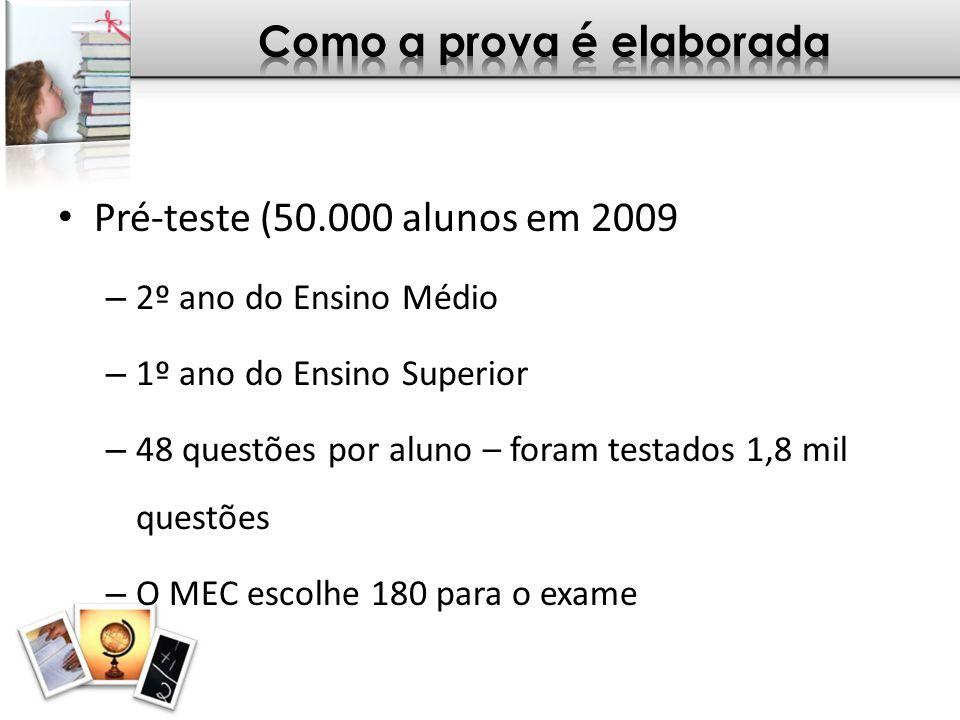 Pré-teste (50.000 alunos em 2009 – 2º ano do Ensino Médio – 1º ano do Ensino Superior – 48 questões por aluno – foram testados 1,8 mil questões – O ME