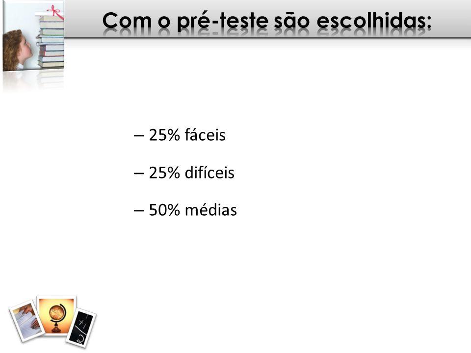 – 25% fáceis – 25% difíceis – 50% médias