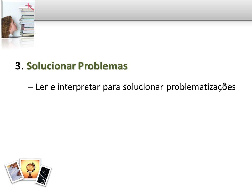 Solucionar Problemas 3. Solucionar Problemas – Ler e interpretar para solucionar problematizações