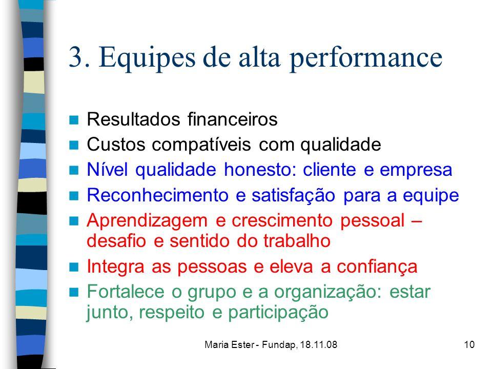 Maria Ester - Fundap, 18.11.0810 3. Equipes de alta performance Resultados financeiros Custos compatíveis com qualidade Nível qualidade honesto: clien