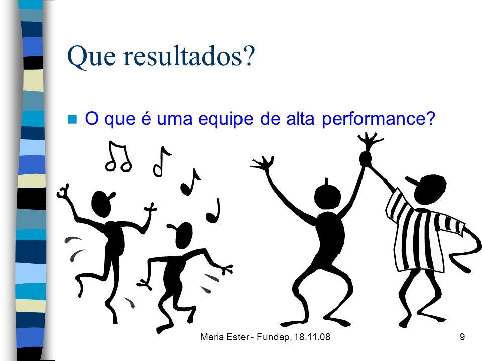 Maria Ester - Fundap, 18.11.089 Que resultados? O que é uma equipe de alta performance?