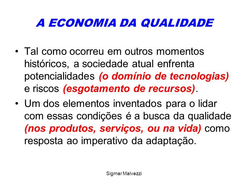 Sigmar Malvezzi A ECONOMIA DA QUALIDADE Desde o final dos anos 70, a economia da qualidade (predicado do presente momento histórico) tornou-se a ligação entre demandas dinâmicas e a adaptação eficaz a estas.