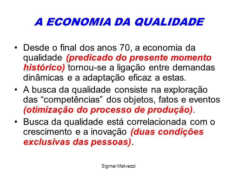 Sigmar Malvezzi A ECONOMIA DA QUALIDADE Desde o final dos anos 70, a economia da qualidade (predicado do presente momento histórico) tornou-se a ligaç