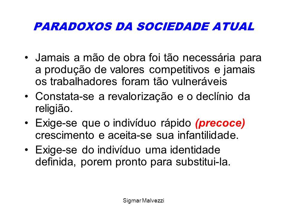 Sigmar Malvezzi PARADOXOS DA SOCIEDADE ATUAL Jamais a mão de obra foi tão necessária para a produção de valores competitivos e jamais os trabalhadores