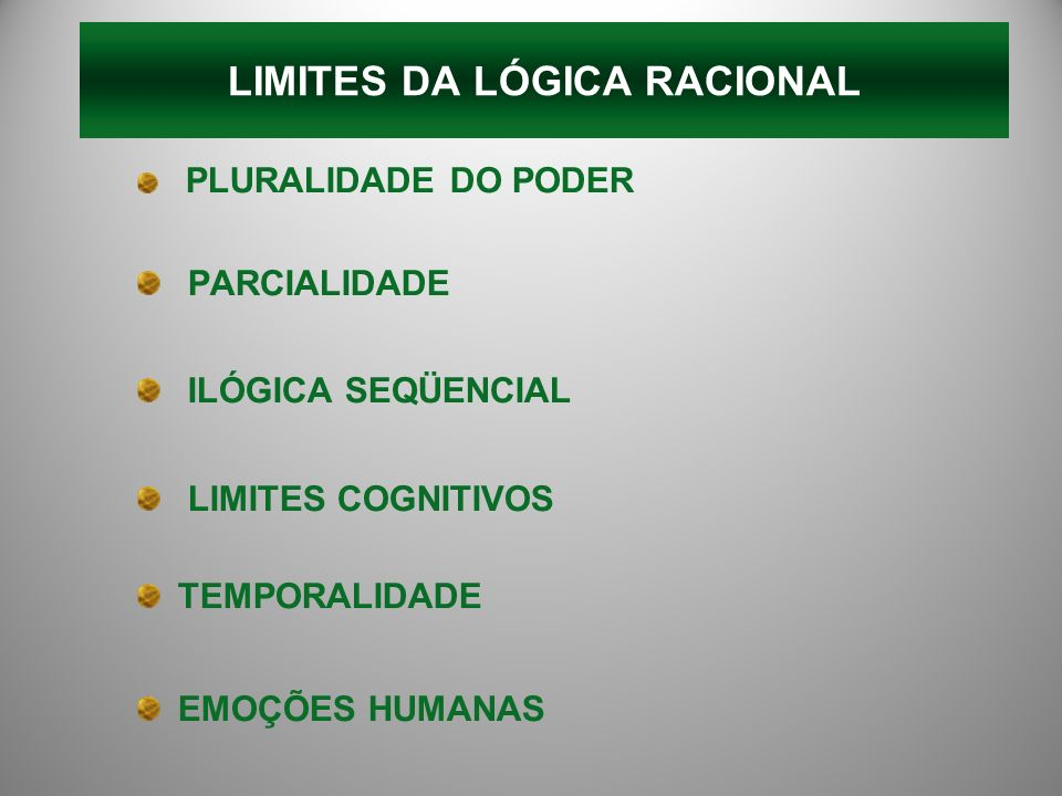 PLURALIDADE DO PODER PARCIALIDADE ILÓGICA SEQÜENCIAL LIMITES COGNITIVOS TEMPORALIDADE EMOÇÕES HUMANAS LIMITES DA LÓGICA RACIONAL