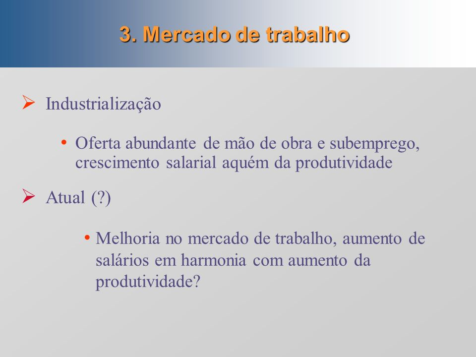 2. Mercados interno e externo Industrialização Mercado interno (desenvolvimento para dentro) Atual (?) Mercado interno e exportações? Exportações dive