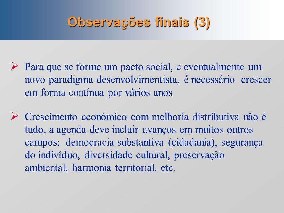 Observações finais (2) O governo Lula explicitou a estratégia de crescimento com redistribuição de renda e educação Explicitou, também, ainda que de f
