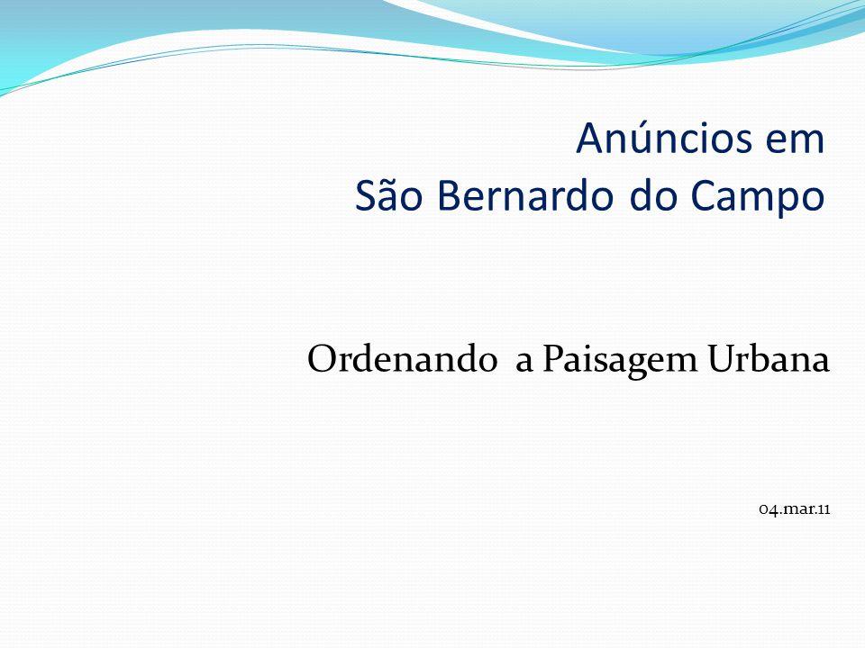 Anúncios em São Bernardo do Campo Ordenando a Paisagem Urbana 04.mar.11