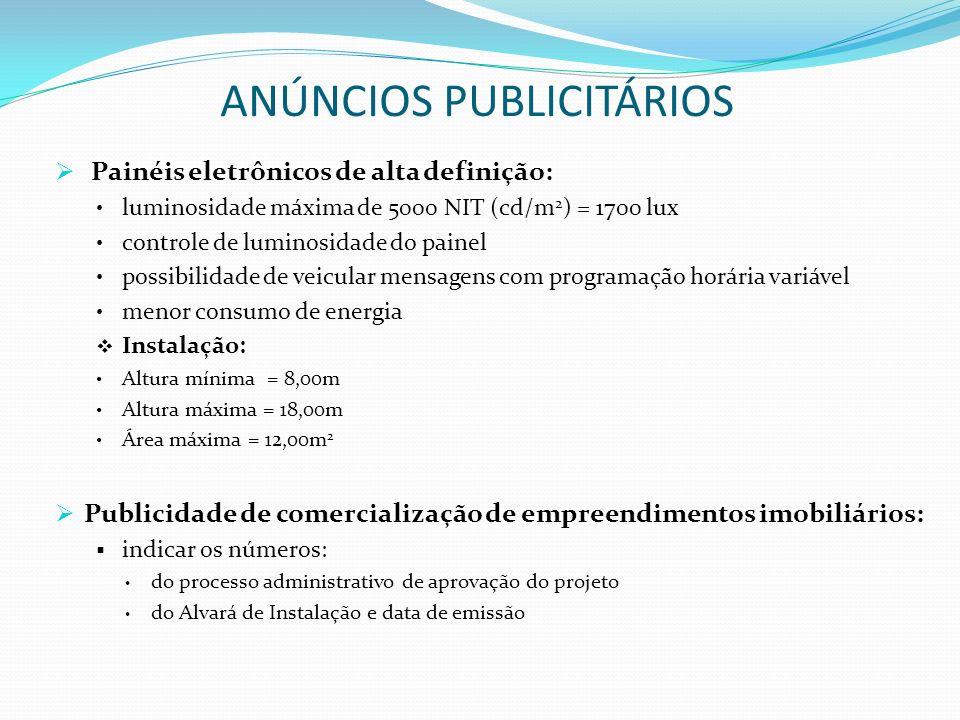 ANÚNCIOS PUBLICITÁRIOS Painéis eletrônicos de alta definição: luminosidade máxima de 5000 NIT (cd/m 2 ) = 1700 lux controle de luminosidade do painel