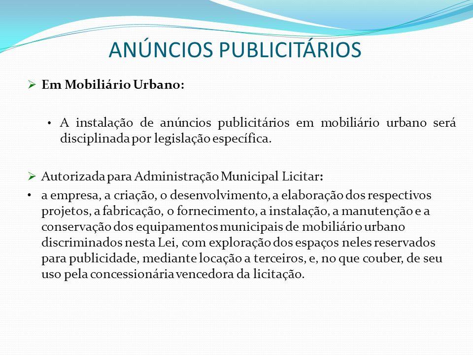 ANÚNCIOS PUBLICITÁRIOS Em Mobiliário Urbano: A instalação de anúncios publicitários em mobiliário urbano será disciplinada por legislação específica.