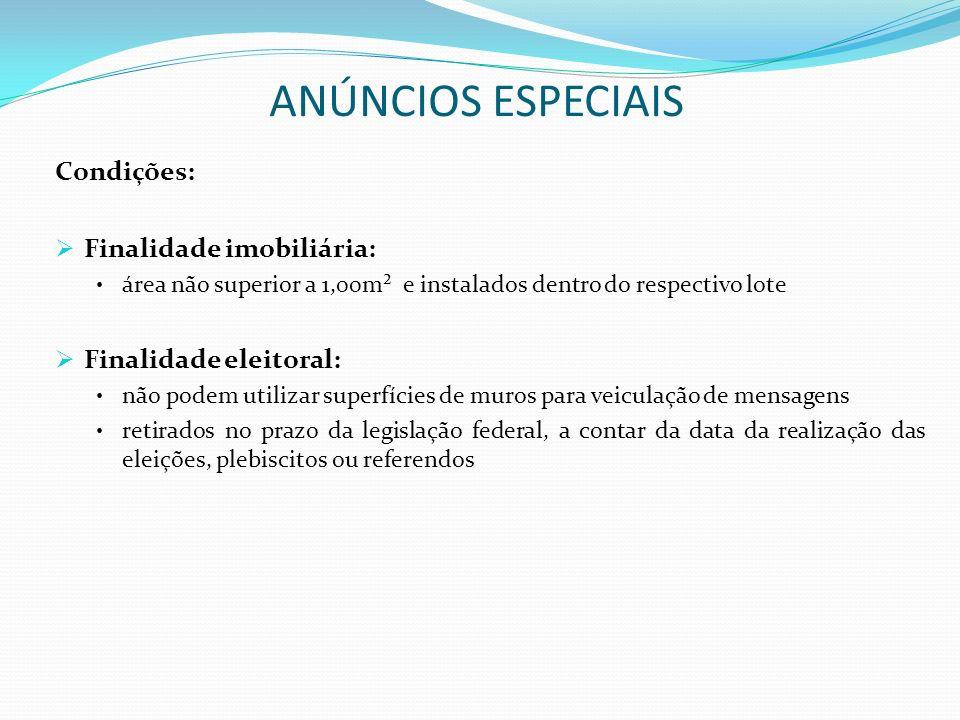 ANÚNCIOS ESPECIAIS Condições: Finalidade imobiliária: área não superior a 1,00m² e instalados dentro do respectivo lote Finalidade eleitoral: não pode