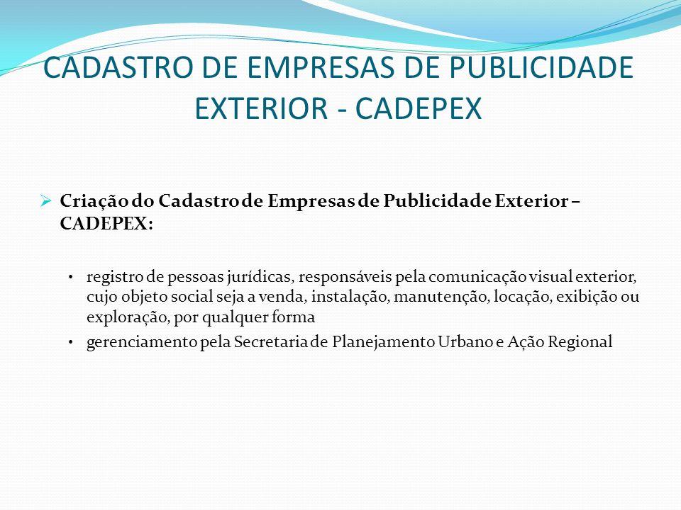 CADASTRO DE EMPRESAS DE PUBLICIDADE EXTERIOR - CADEPEX Criação do Cadastro de Empresas de Publicidade Exterior – CADEPEX: registro de pessoas jurídica