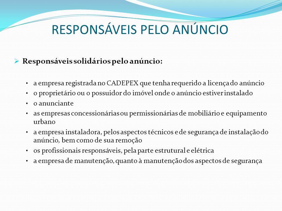 RESPONSÁVEIS PELO ANÚNCIO Responsáveis solidários pelo anúncio: a empresa registrada no CADEPEX que tenha requerido a licença do anúncio o proprietári