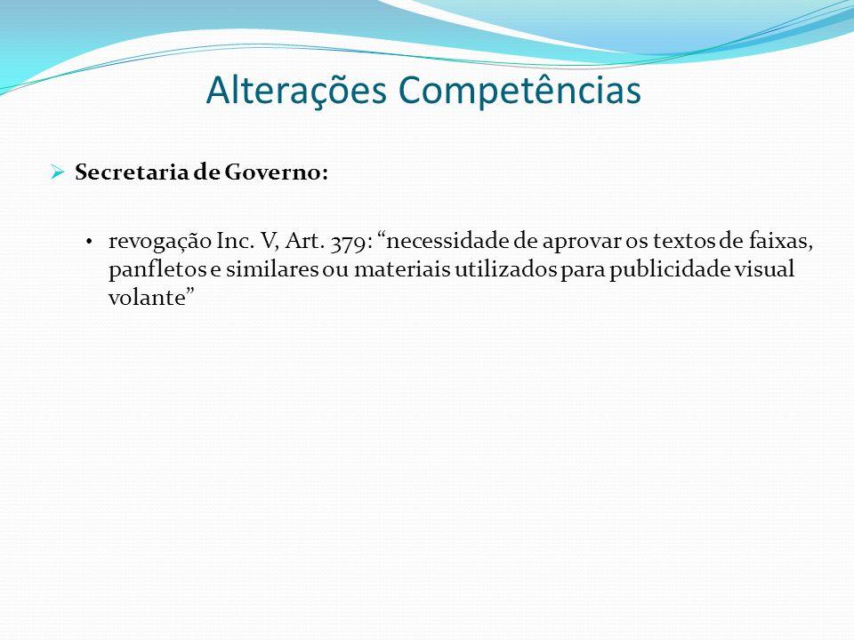 Alterações Competências Secretaria de Governo: revogação Inc. V, Art. 379: necessidade de aprovar os textos de faixas, panfletos e similares ou materi