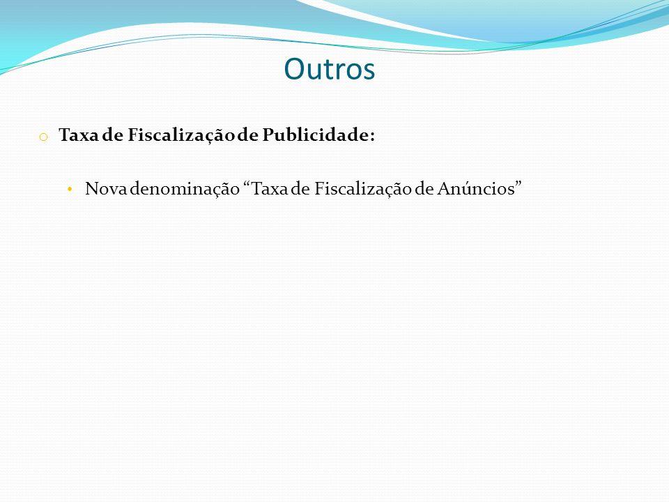 Outros o Taxa de Fiscalização de Publicidade: Nova denominação Taxa de Fiscalização de Anúncios