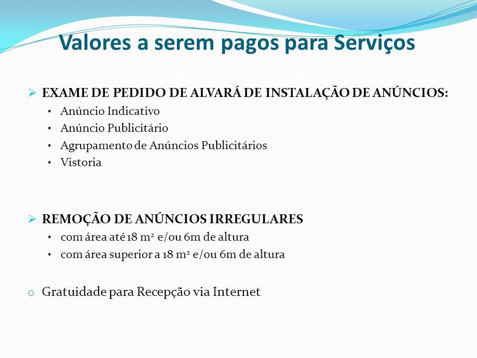 Valores a serem pagos para Serviços EXAME DE PEDIDO DE ALVARÁ DE INSTALAÇÃO DE ANÚNCIOS: Anúncio Indicativo Anúncio Publicitário Agrupamento de Anúnci