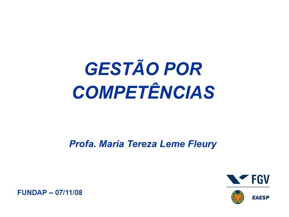 GESTÃO POR COMPETÊNCIAS Profa. Maria Tereza Leme Fleury FUNDAP – 07/11/08