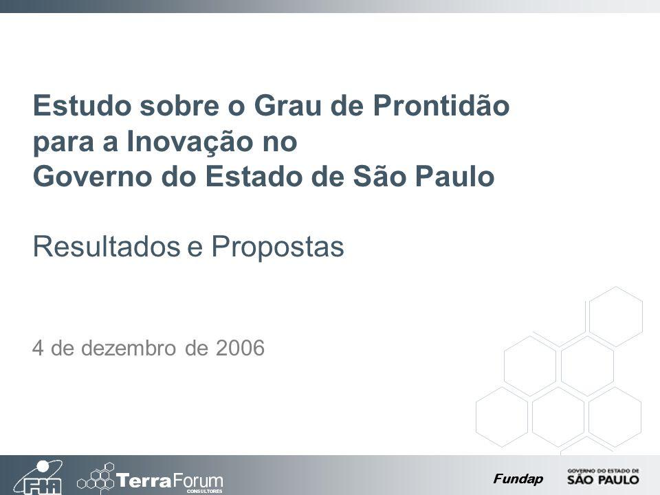Fundap Estudo sobre o Grau de Prontidão para a Inovação no Governo do Estado de São Paulo Resultados e Propostas 4 de dezembro de 2006