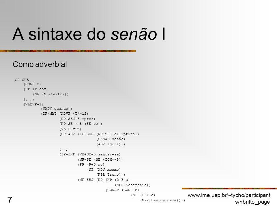 www.ime.usp.br/~tycho/participant s/hbritto_page 7 A sintaxe do senão I Como adverbial (CP-QUE (CONJ e) (PP (P com) (NP (N efeito))) (,,) (WADVP-12 (W