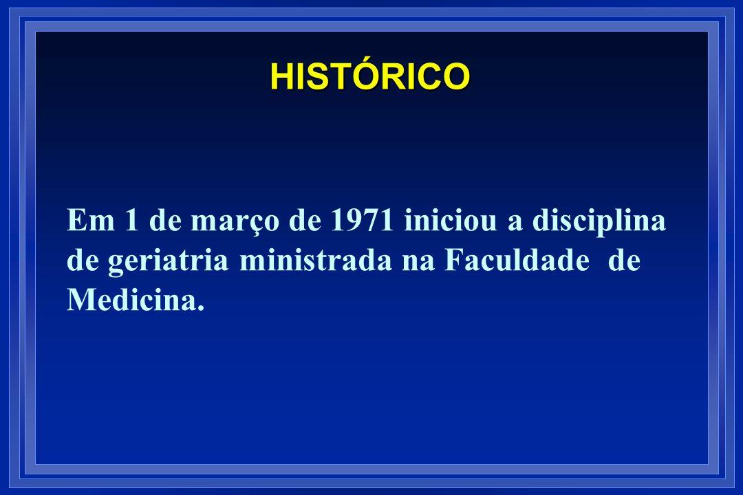 Em 1 de março de 1971 iniciou a disciplina de geriatria ministrada na Faculdade de Medicina. HISTÓRICO