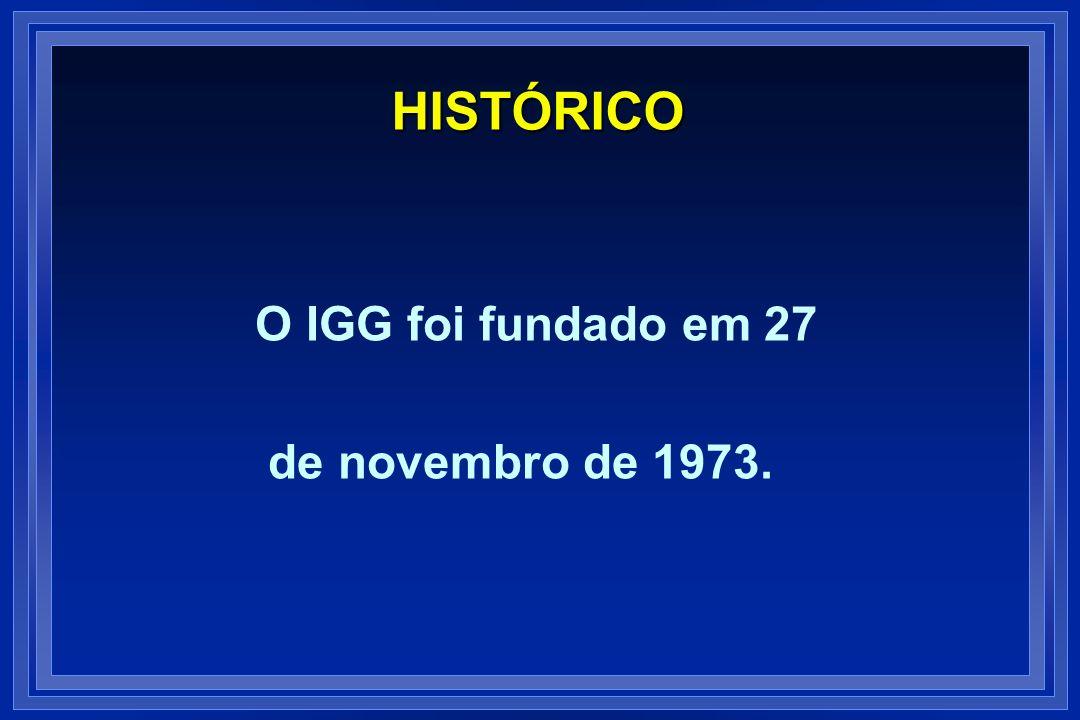 O IGG foi fundado em 27 de novembro de 1973. HISTÓRICO