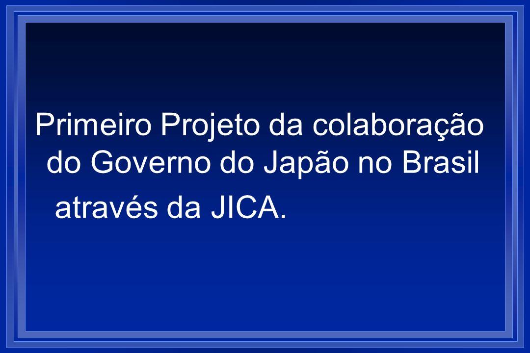 Primeiro Projeto da colaboração do Governo do Japão no Brasil através da JICA.
