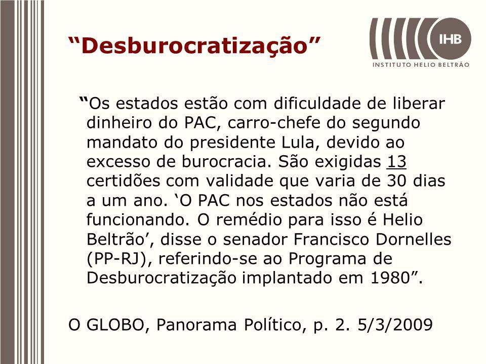 Desburocratização Os estados estão com dificuldade de liberar dinheiro do PAC, carro-chefe do segundo mandato do presidente Lula, devido ao excesso de