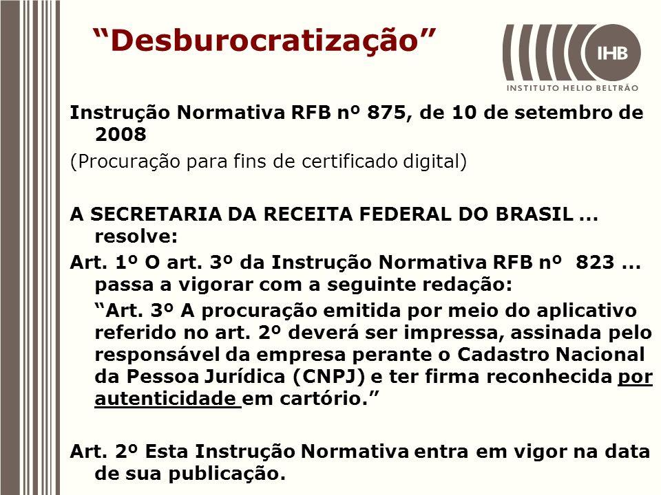Desburocratização Instrução Normativa RFB nº 875, de 10 de setembro de 2008 (Procuração para fins de certificado digital) A SECRETARIA DA RECEITA FEDE