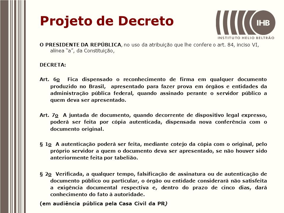 Projeto de Decreto O PRESIDENTE DA REPÚBLICA, no uso da atribuição que lhe confere o art. 84, inciso VI, alínea a, da Constituição, DECRETA: Art. 6o F