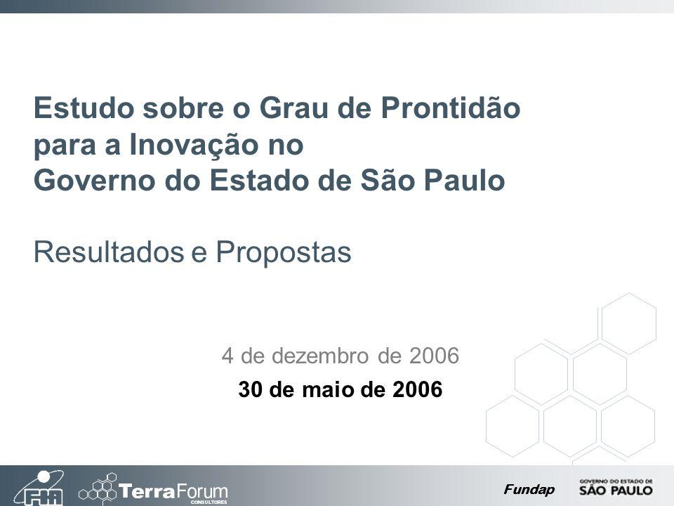 Fundap Estudo sobre o Grau de Prontidão para a Inovação no Governo do Estado de São Paulo Resultados e Propostas 4 de dezembro de 2006 30 de maio de 2