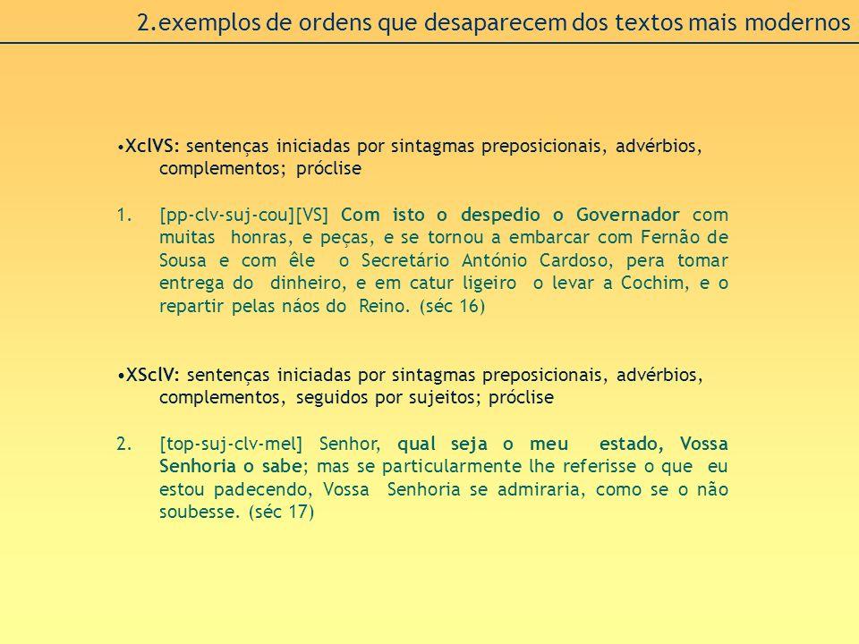 2.exemplos de ordens que desaparecem dos textos mais modernos XclVS: sentenças iniciadas por sintagmas preposicionais, advérbios, complementos; prócli