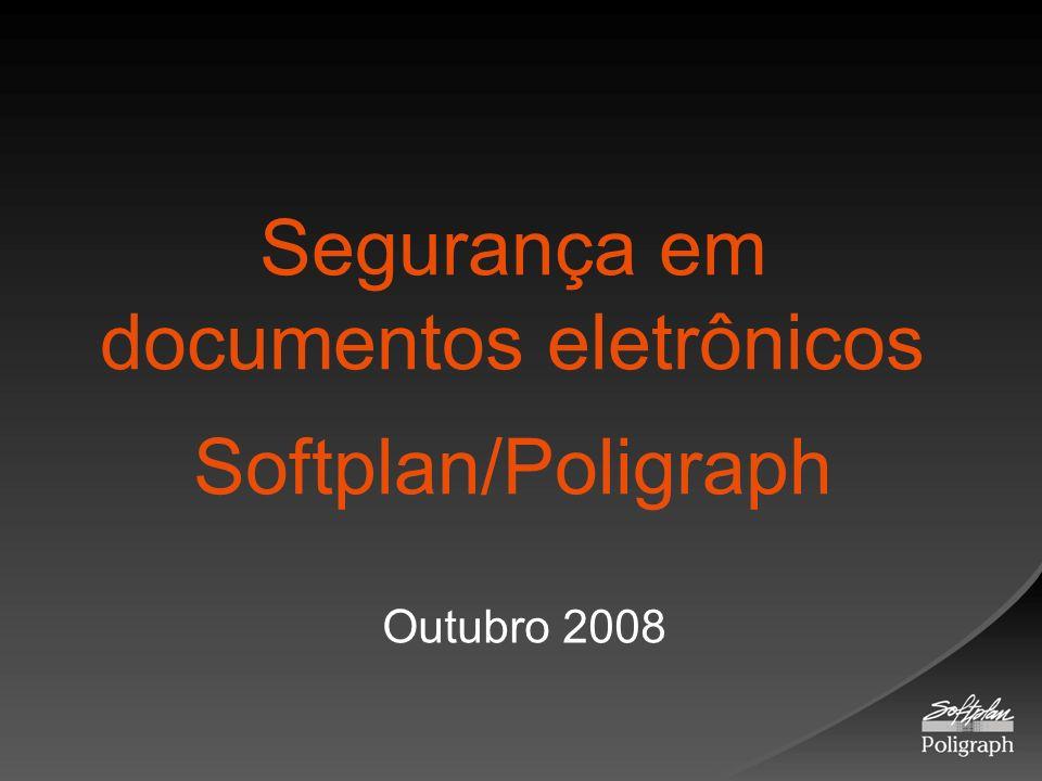 Segurança em documentos eletrônicos Softplan/Poligraph Outubro 2008
