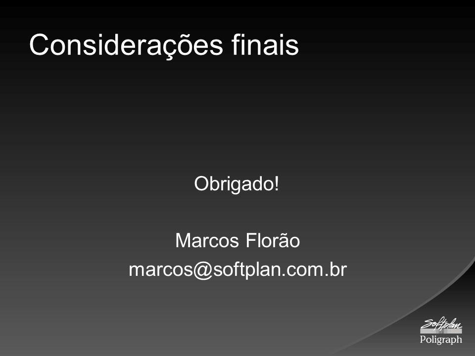 Considerações finais Obrigado! Marcos Florão marcos@softplan.com.br