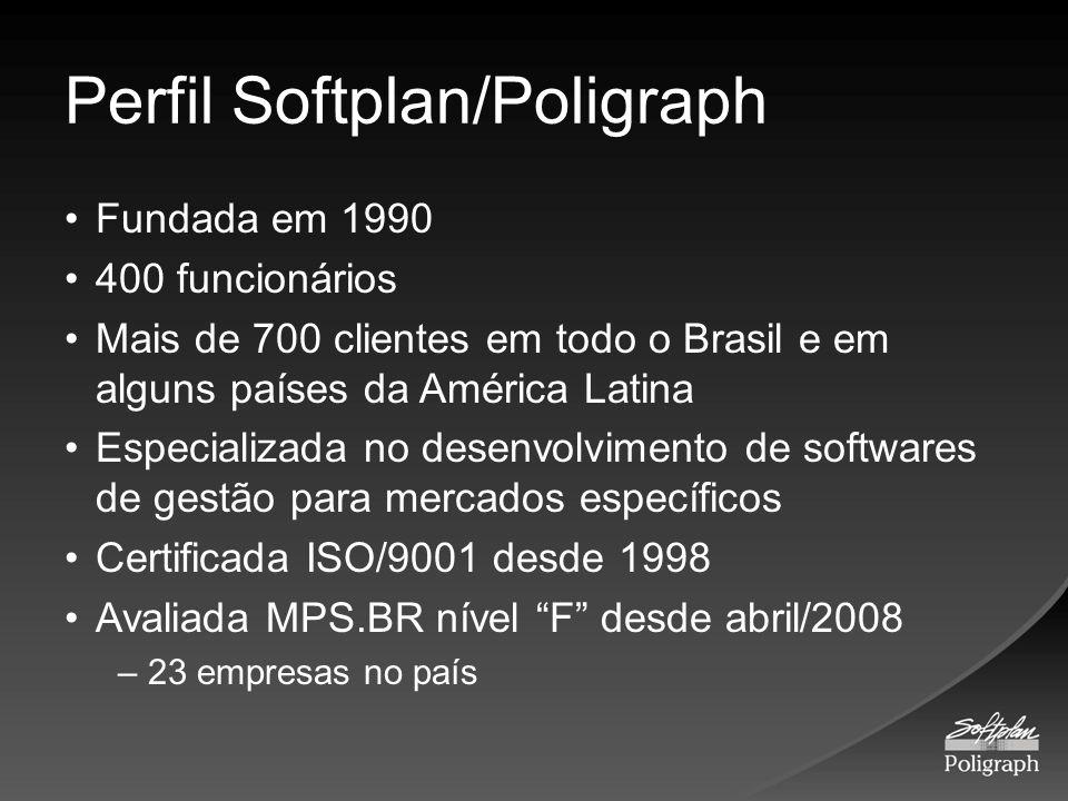 Perfil Softplan/Poligraph Fundada em 1990 400 funcionários Mais de 700 clientes em todo o Brasil e em alguns países da América Latina Especializada no