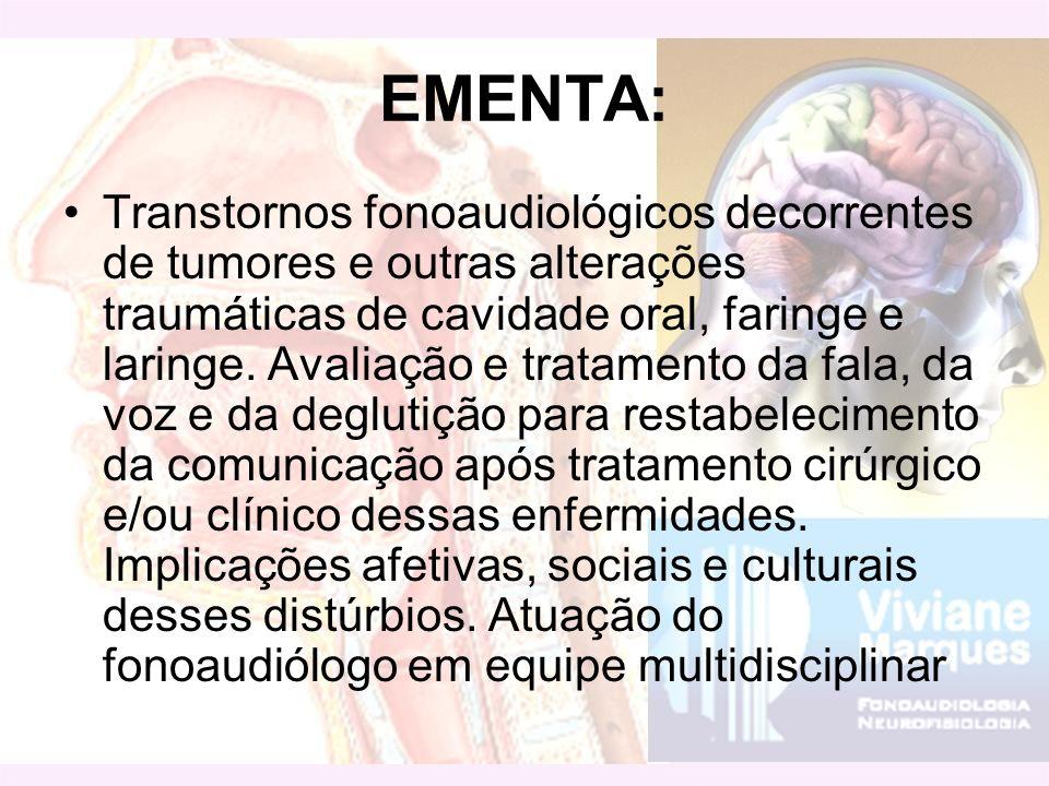 EMENTA: Transtornos fonoaudiológicos decorrentes de tumores e outras alterações traumáticas de cavidade oral, faringe e laringe. Avaliação e tratament
