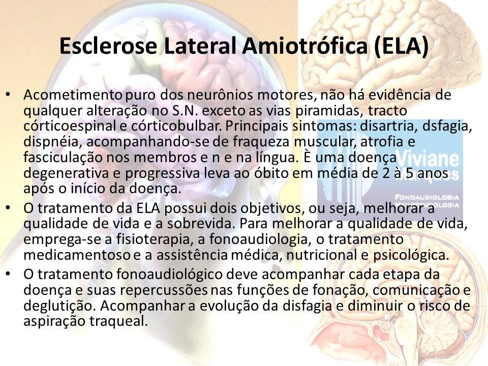 Esclerose Lateral Amiotrófica (ELA) Acometimento puro dos neurônios motores, não há evidência de qualquer alteração no S.N. exceto as vias piramidas,