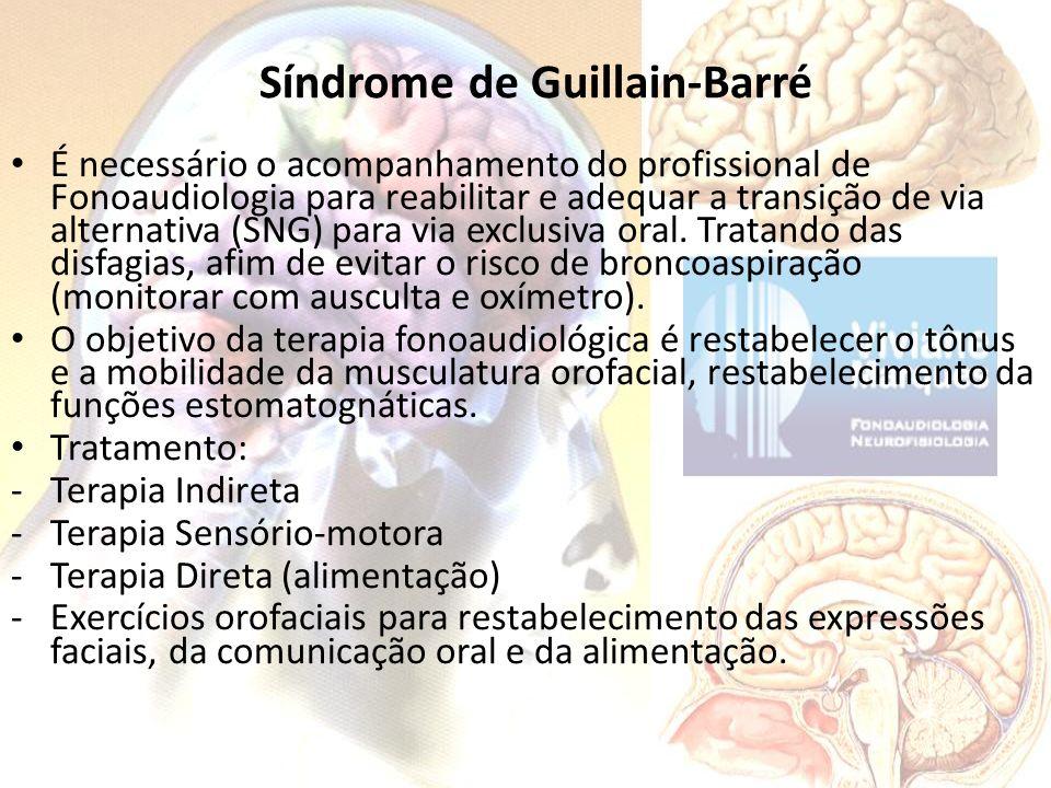 Síndrome de Guillain-Barré É necessário o acompanhamento do profissional de Fonoaudiologia para reabilitar e adequar a transição de via alternativa (S