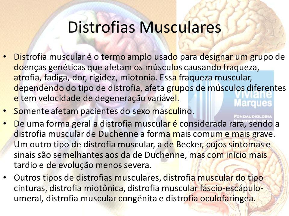 Distrofias Musculares Na avaliação fonoaudiológica identifica-se alterações como: disfagia, disartria, disfonia e sintomas da síndrome do respirador oral (Marchesan).