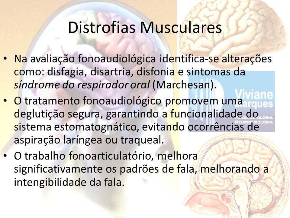 Distrofias Musculares Na avaliação fonoaudiológica identifica-se alterações como: disfagia, disartria, disfonia e sintomas da síndrome do respirador o