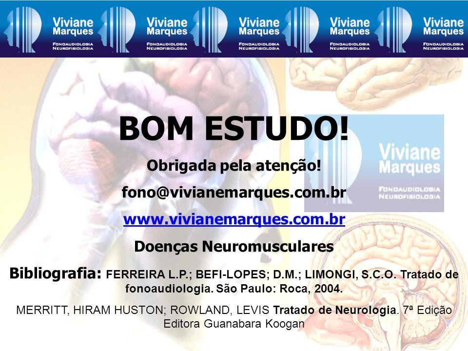 BOM ESTUDO! Obrigada pela atenção! fono@vivianemarques.com.br www.vivianemarques.com.br Doenças Neuromusculares Bibliografia: FERREIRA L.P.; BEFI-LOPE