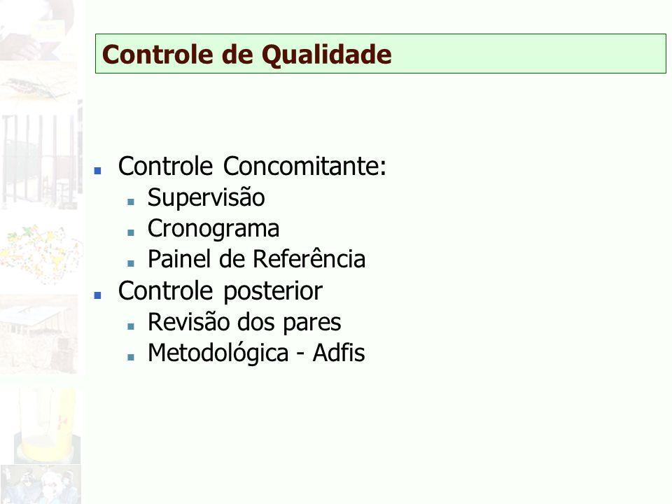 Controle de Qualidade n Controle Concomitante: n Supervisão n Cronograma n Painel de Referência n Controle posterior n Revisão dos pares n Metodológic